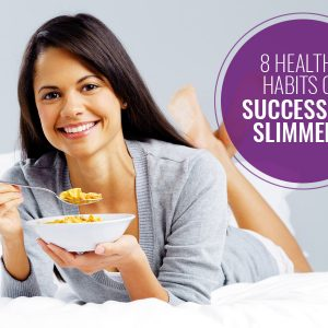8 Healthy Habits of Successful Slimmers