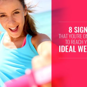 8 Signs that you're on track to reach your ideal weight