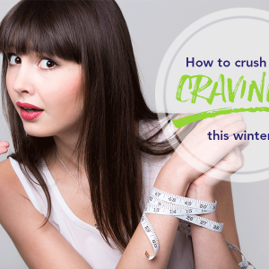 Crush your cravings this winter!